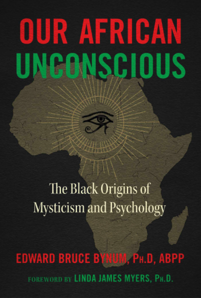 Our African Unconscious: The Black Origins of Mysticism and Psychology